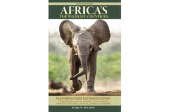 Africa's Top Wildlife Countries - Safari Planning Guide to Botswana, Kenya, Namibia, South Africa, Rwanda, Tanzania, Uganda, Zambia and Zimbabwe