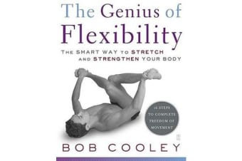 The Genius of Flexibility - The Smart Way to Stretch and Strengthen Your Body