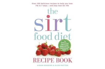 The Sirtfood Diet Recipe Book - THE ORIGINAL OFFICIAL SIRTFOOD DIET RECIPE BOOK TO HELP YOU LOSE 7LBS IN 7 DAYS