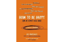How to Be Happy (or at Least Less Sad) - A Creative Workbook