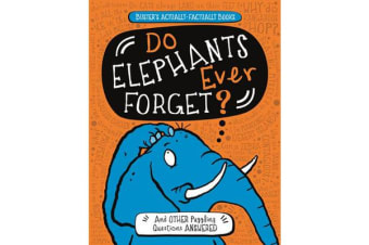 Do Elephants Ever Forget? - And Other Puzzling Questions Answered