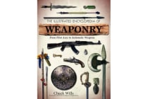 The Illustrated Encyclopedia of Weaponry - From Flint Axes to Automatic Weapons