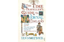 The Time Traveller's Guide to Medieval England - A Handbook for Visitors to the Fourteenth Century