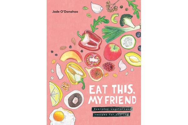 Eat This, My Friend - Everyday vegetarian recipes for sharing
