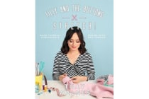 Tilly and the Buttons: Stretch! - Make Yourself Comfortable Sewing with Knit Fabrics