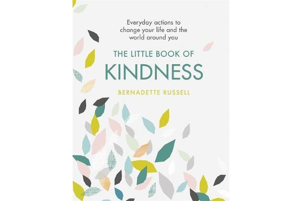 The Little Book of Kindness - Everyday actions to change your life and the world around you