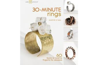 30-Minute Rings - 60 Quick & Creative Projects for Jewelers