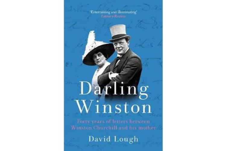 Darling Winston - Forty Years of Letters Between Winston Churchill and His Mother