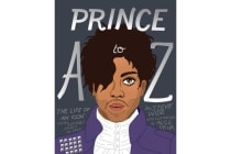 Prince A to Z - The Life of an Icon From Alphabet Street to Jay Z