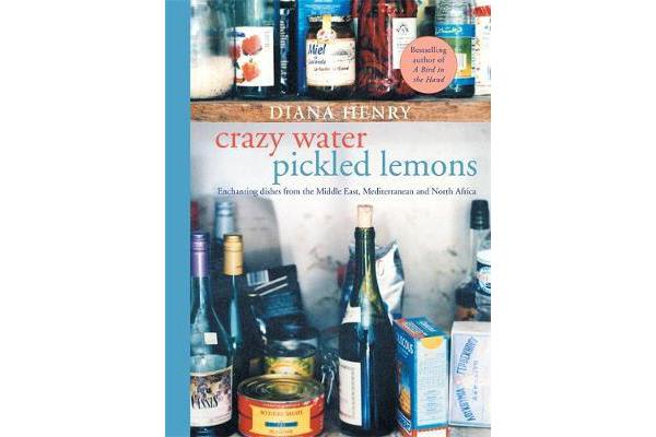 Crazy Water, Pickled Lemons - Enchanting dishes from the Middle East, Mediterranean and North Africa