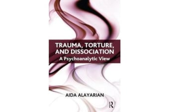 Trauma, Torture and Dissociation - A Psychoanalytic View