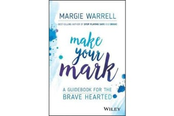 Make Your Mark - A Guidebook for the Brave Hearted