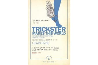 Trickster Makes This World - How Disruptive Imagination Creates Culture.