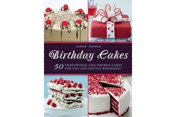 Birthday Cakes - 50 Traditional and Themed Cakes for Fun and Festive Birthdays