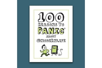 100 Reasons to Panic About Modern Life Gift Book For Millennials