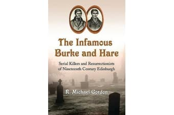 The Infamous Burke and Hare - Serial Killers and Resurrectionists of Nineteenth Century Edinburgh
