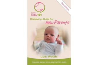 New Baby 101 - 2nd Edition - A Midwife's Guide for New Parents