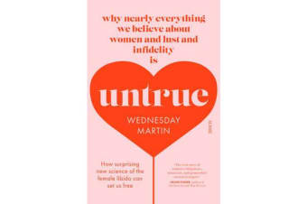 Untrue - why nearly everything we believe about women and lust and infidelity is untrue