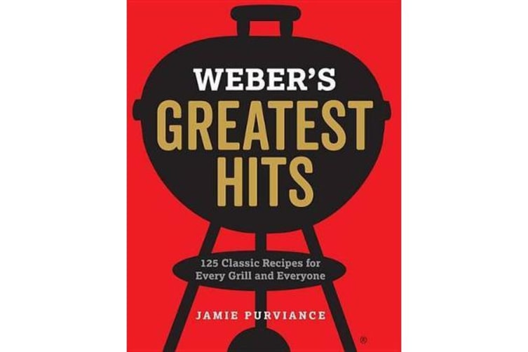 Weber's Greatest Hits - 125 Classic Recipes for Every Grill