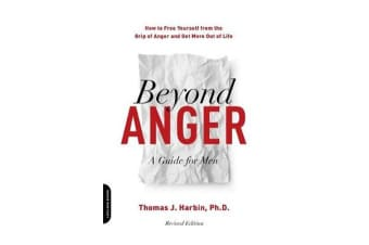 Beyond Anger: A Guide for Men (Revised) - How to Free Yourself from the Grip of Anger and Get More Out of Life