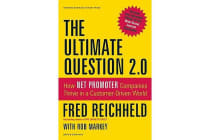 The Ultimate Question 2.0 (Revised and Expanded Edition) - How Net Promoter Companies Thrive in a Customer-Driven World