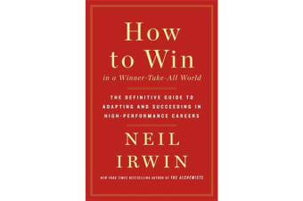 How to Win in a Winner-Take-All World - The Definitive Guide to Adapting and Succeeding in High-Performance Careers
