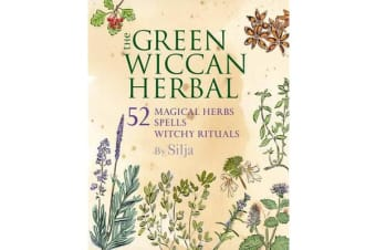 The Green Wiccan Herbal - 52 Magical Herbs, Plus Spells and Witchy Rituals