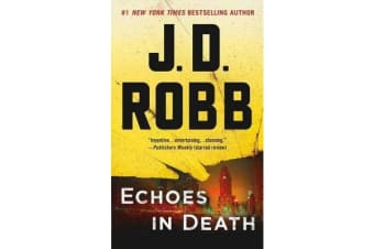 Echoes in Death - An Eve Dallas Novel (in Death, Book 44)
