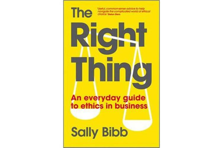 The Right Thing - An Everyday Guide to Ethics in Business