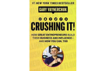 Crushing It! - How Great Entrepreneurs Build Their Business and Influence-and How You Can, Too
