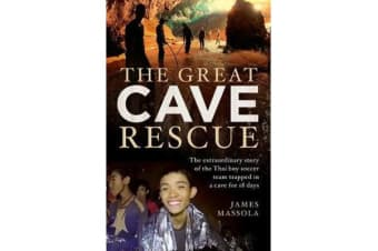 The Great Cave Rescue - The Extraordinary Story of the Thai Boy Soccer Team Trapped in a Cave for 18 Days