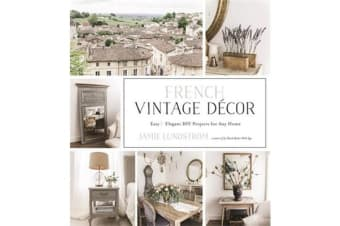 French Vintage Decor - Easy and Elegant DIY Projects for Any Home