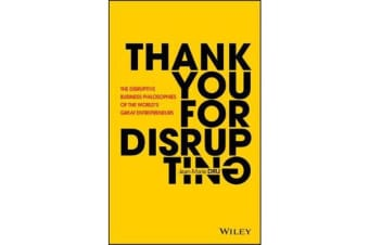 Thank You For Disrupting - The Disruptive Business Philosophies of The World's Great Entrepreneurs