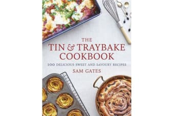 The Tin & Traybake Cookbook - 100 delicious sweet and savoury recipes