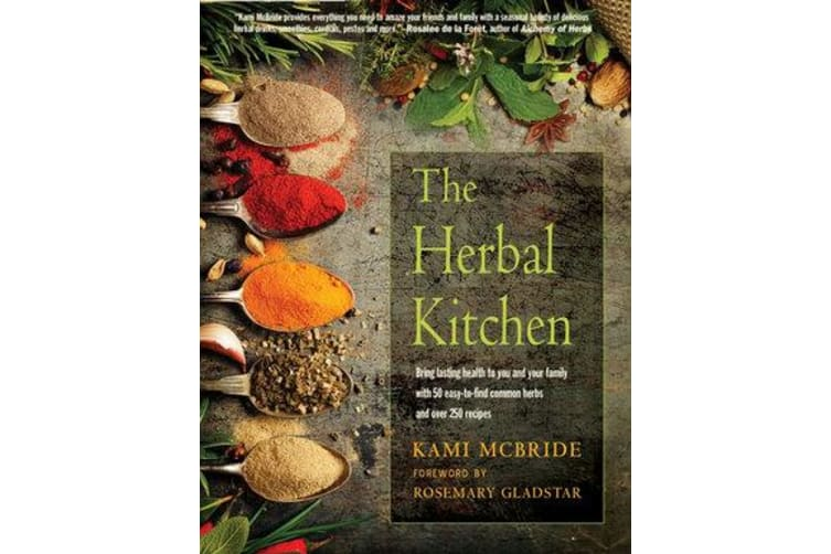 The Herbal Kitchen - Bring Lasting Health to You and Your Family with 50 Easy-to-Find Common Herbs and Over 250 Recipes