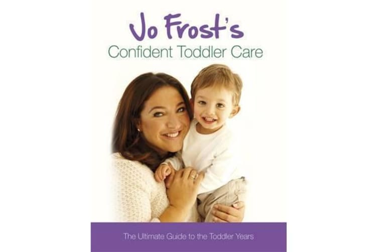 Jo Frost's Confident Toddler Care - The Ultimate Guide to The Toddler Years