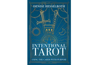Intentional Tarot - Using the Cards with Purpose