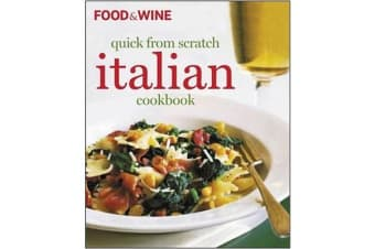 """Food & Wine"" Quick from Scratch Italian Cookbook"