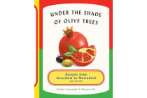 Under the Shade of the Olive Trees: Recipes Jerusalem to Marrakech - Recipes from Morocco, Israel, Lebanon and Beyond