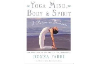 Yoga Mind, Body and Spirit - A Return to Wholeness