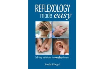 Reflexology Made Easy - Self-help techniques for everyday ailments