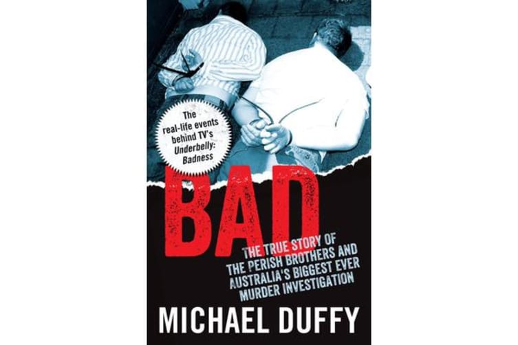 Bad - The True Story of the Perish Brothers and Australia's Biggest Ever Murder Investigation