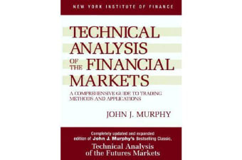 Technical Analysis of the Financial Markets - A Comprehensive Guide to Trading Methods and Applications