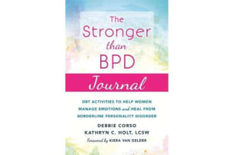 The Stronger Than BPD Journal - DBT Activities to Help You Manage Emotions, Heal from Borderline Personality Disorder, and Discover the Wise Woman Within