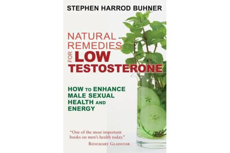 Natural Remedies for Low Testosterone - How to Enhance Male Sexual Health and Energy
