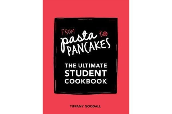 From Pasta to Pancakes - The Ultimate Student Cookbook