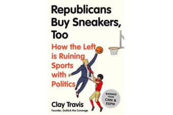 Republicans Buy Sneakers Too - How the Left Is Ruining Sports with Politics