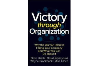 Victory Through Organization - Why the War for Talent is Failing Your Company and What You Can Do About It