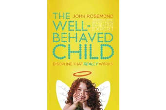 The Well-Behaved Child - Discipline That Really Works!