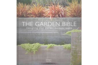 The Garden Bible - Designing Your Perfect Outdoor Space
